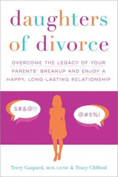 Daughters of divorce : overcome the legacy of your parents' breakup and enjoy a happy, long-lasting relationship / Terry Gaspard, Tracy Clifford.