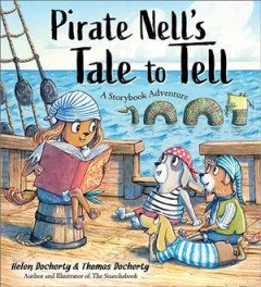 Pirate Nell's tale to tell : a storybook adventure / Helen Docherty & Thomas Docherty, author and illustrator of The Snatchabook. - Helen Docherty & Thomas Docherty, author and illustrator of The Snatchabook.
