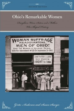 Ohio's remarkable women : daughters, wives, sisters, and mothers who shaped history / Greta Anderson ; revised by Susan Sawyer. - Greta Anderson ; revised by Susan Sawyer.