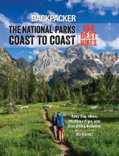 The national parks coast to coast : the 100 best hikes / Ted Alvarez.