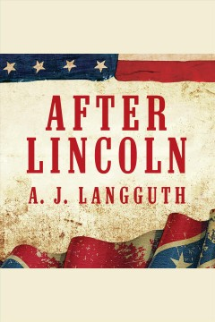 After Lincoln : how the North won the Civil War and lost the peace / A.J. Langguth. - A.J. Langguth.