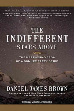 The indifferent stars above : the harrowing saga of a Donner Party bride / Daniel James Brown. - Daniel James Brown.