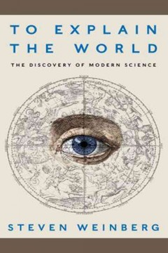 To explain the world : the discovery of modern science / Steven Weinberg ; read by Tom Perkins. - Steven Weinberg ; read by Tom Perkins.