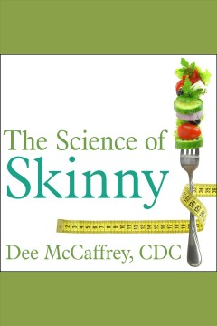 The science of skinny : start understanding your body's chemistry--and stop dieting forever / Dee McCaffrey, CDC. - Dee McCaffrey, CDC.