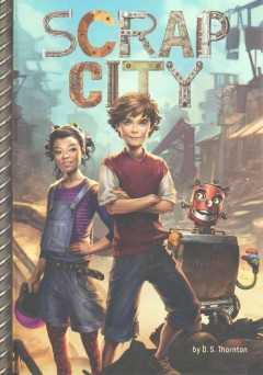 Scrap city /  by D. S. Thornton ; cover illustration by Charlie Bowater. - by D. S. Thornton ; cover illustration by Charlie Bowater.