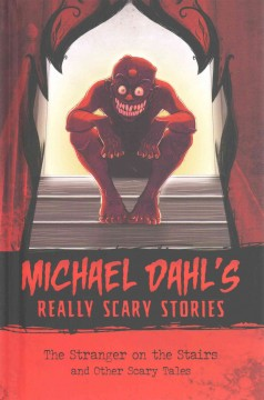 The stranger on the stairs and other scary tales /  by Michael Dahl ; illustrated by Xavier Bonet. - by Michael Dahl ; illustrated by Xavier Bonet.