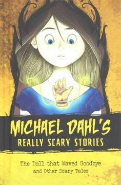 The doll that waved goodbye and other scary tales /  by Michael Dahl ; illustrated by Xavier Bonet. - by Michael Dahl ; illustrated by Xavier Bonet.