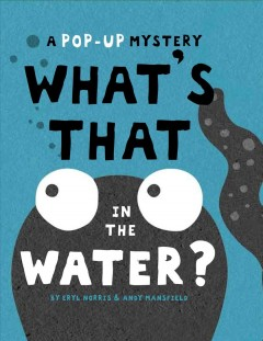 What's that in the water? : a pop-up mystery / by Eryl Norris and Andy Mansfield. - by Eryl Norris and Andy Mansfield.
