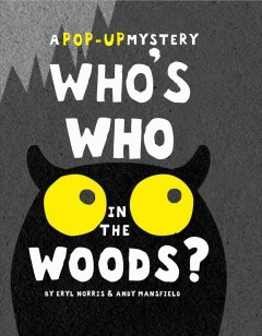Who's who in the woods? : a pop-up mystery / by Eryl Norris and Andy Mansfield. - by Eryl Norris and Andy Mansfield.