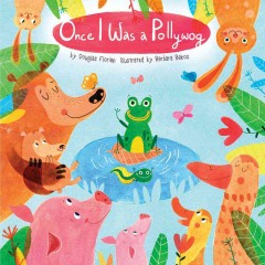 Once I was a pollywog /  by Douglas Florian ; illustrated by Barbara Bakos. - by Douglas Florian ; illustrated by Barbara Bakos.