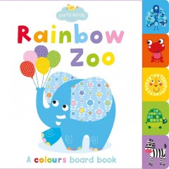 Rainbow zoo : a colors board book / illustrated by Martina Hogan. - illustrated by Martina Hogan.