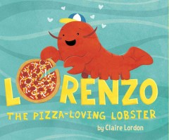Lorenzo : the pizza-loving lobster / by Claire Lordon. - by Claire Lordon.