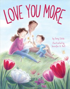 Love you more /  by Gary Urda ; illustrated by Jennifer A. Bell. - by Gary Urda ; illustrated by Jennifer A. Bell.