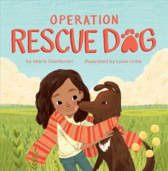 Operation Rescue Dog /  by Maria Gianferrari ; illustrated by Luisa Uribe. - by Maria Gianferrari ; illustrated by Luisa Uribe.