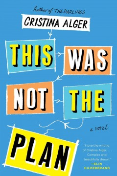 This was not the plan : a novel / Cristina Alger.