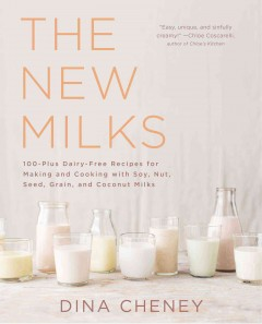 The new milks : 100 dairy-free recipes for making and cooking with soy, nut, seed, grain, and coconut milks / Dina Cheney ; photography by Sabra Krock. - Dina Cheney ; photography by Sabra Krock.