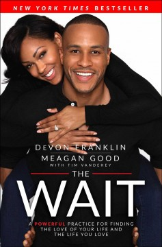 The wait : a powerful practice to finding the love of your life and the life you love / DeVon Franklin and Meagan Good with Tim Vandehey.