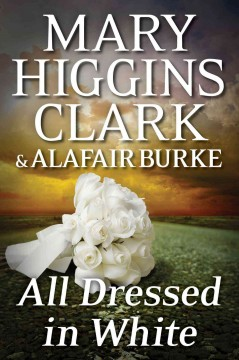 All Dressed In White / Mary Higgins Clark and Alafair Burke - Mary Higgins Clark and Alafair Burke