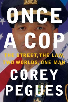Once a cop : the street, the law, two worlds, one man / Corey Pegues. - Corey Pegues.