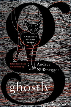 Ghostly : a collection of ghost stories / edited, illustrated and introduced by Audrey Niffenegger. - edited, illustrated and introduced by Audrey Niffenegger.
