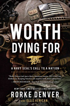 Worth dying for : a Navy SEAL's call to a nation / Rorke Denver and Ellis Henican.