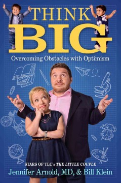 Think big : overcoming obstacles with optimism / Jennifer Arnold, MD, and Bill Klein.