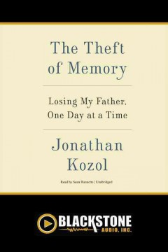 The theft of memory : losing my father, one day at a time / Jonathan Kozol. - Jonathan Kozol.