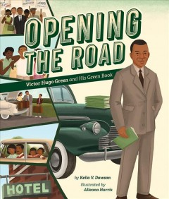 Opening the road : Victor Hugo Green and his Green Book / by Keila V. Dawson ; illustrated by Alleanna Harris. - by Keila V. Dawson ; illustrated by Alleanna Harris.