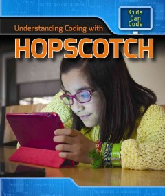 Understanding coding with Hopscotch /  Patricia Harris. - Patricia Harris.