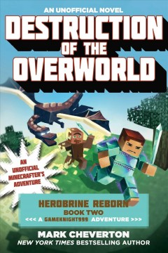 Destruction of the overworld : an unofficial Minecrafter's adventure / Mark Cheverton. - Mark Cheverton.