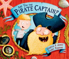 Are you the pirate captain? /  by Gareth P. Jones ; illustrated by Garry Parsons.