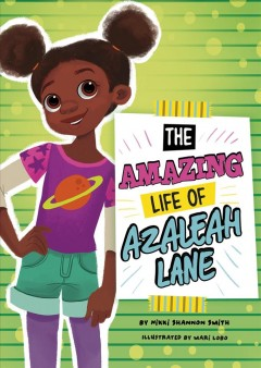The amazing life of Azaleah Lane /  by Nikki Shannon Smith ; illustrated by Mari Lobo. - by Nikki Shannon Smith ; illustrated by Mari Lobo.
