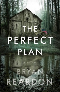 The perfect plan : a novel / Bryan Reardon. - Bryan Reardon.