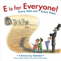 E is for everyone! : every vote and every voice : a democracy alphabet / written by Elissa Grodin and illustrated by Victor Juhasz. - written by Elissa Grodin and illustrated by Victor Juhasz.