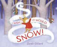 I wish it would snow! /  Sarah Dillard. - Sarah Dillard.