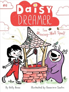 The wishing-well spell /  by Holly Anna ; illustrated by Genevieve Santos. - by Holly Anna ; illustrated by Genevieve Santos.