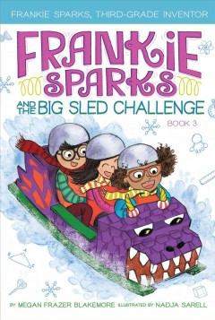 Frankie Sparks and the big sled challenge /  by Megan Frazer Blakemore ; illustrated by Nadja Sarell. - by Megan Frazer Blakemore ; illustrated by Nadja Sarell.