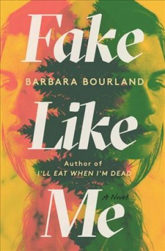 Fake like me /  Barbara Bourland. - Barbara Bourland.