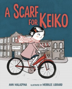 A scarf for Keiko /  by Ann Malaspina ; illustrated by Merrilee Liddiard. - by Ann Malaspina ; illustrated by Merrilee Liddiard.