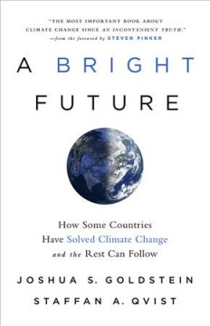 A bright future : how some countries have solved climate change and the rest can follow / Joshua S. Goldstein and Staffan A. Qvist. - Joshua S. Goldstein and Staffan A. Qvist.