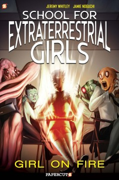 School for extraterrestrial girls Volume 1, Girl on fire /  written by Jeremy Whitley ; art and color by Jamie Noguchi ; coloring assists by Shannon Lilly ; lettering by Wilson Ramos Jr. - written by Jeremy Whitley ; art and color by Jamie Noguchi ; coloring assists by Shannon Lilly ; lettering by Wilson Ramos Jr.