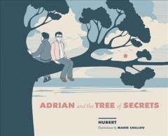 Adrian and the tree of secrets /  story by Hubert ; illustrations by Marie Caillou ; translated by David Homel. - story by Hubert ; illustrations by Marie Caillou ; translated by David Homel.