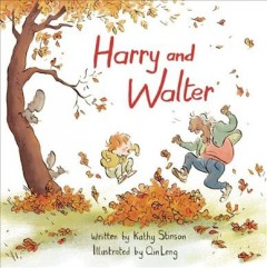 Harry and Walter /  written by Kathy Stinson ; illustrated by Qin Leng. - written by Kathy Stinson ; illustrated by Qin Leng.