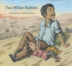Two white rabbits /  written by Jairo Buitrago ; illustrated by Rafael Yockteng ; translated by Elisa Amado. - written by Jairo Buitrago ; illustrated by Rafael Yockteng ; translated by Elisa Amado.