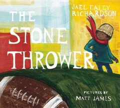 The stone thrower /  written by Jael Richardson ; illustrated by Matt James. - written by Jael Richardson ; illustrated by Matt James.