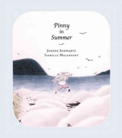 Pinny in summer /  written by Joanne Schwartz ; illustrated by Isabelle Malenfant. - written by Joanne Schwartz ; illustrated by Isabelle Malenfant.
