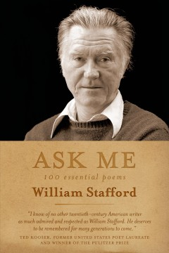 Ask me : 100 essential poems / William Stafford ; edited by Kim Stafford. - William Stafford ; edited by Kim Stafford.