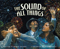 The sound of all things /  written by Myron Uhlberg ; illustrated by Ted Papoulas.
