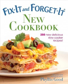Fix-it and forget-it new cookbook : 250 new delicious slow cooker recipes / Phyllis Good. - Phyllis Good.