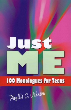 Just me : 100 monologues for teens / Phyllis C. Johnson. - Phyllis C. Johnson.